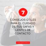 7 CONSEJOS ÚTILES PARA EL CUIDADO DE TUS GAFAS Y LENTES DE CONTACTO